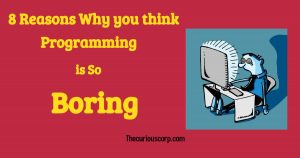 8 Reasons Why you think Programming is so Boring